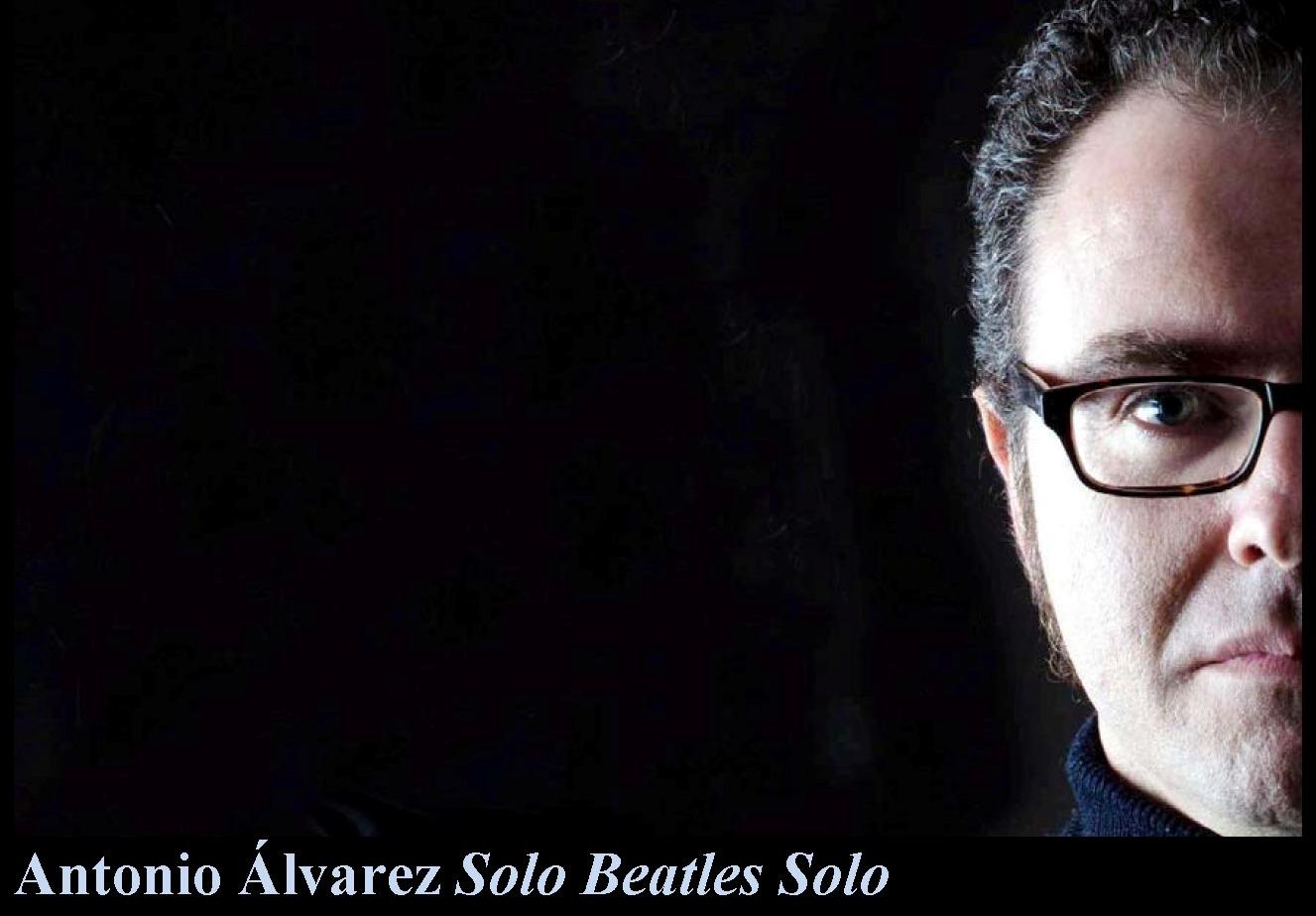 """Antonio Álvarez """"Solo Beatles Solo"""""""